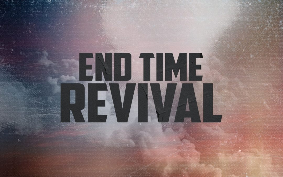 The End-Time Revival Is Here!